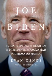 Joe Biden: A vida, as ideias e os desafios do presidente da nação mais poderosa do mundo
