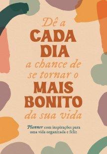 Dê a cada dia a chance de se tornar o mais bonito da sua vida