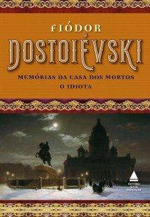 Fiódor Dostoiévski - Memórias da casa dos mortos e O idiota