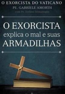O exorcista explica o mal e suas armadilhas